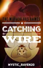 Catching Wire [The Miraculous Games Book 2] by Mystic_Raven20