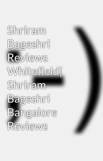 Shriram Bageshri Reviews Whitefield  Shriram Bageshri Bangalore Reviews