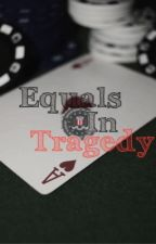 Equals In Tragedy by trilogyof5