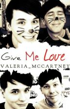 Give  me love || Phan || by Valeria_McCartney