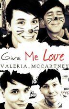 Give  me love    Phan    by Valeria_McCartney