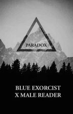 Paradox [Blue Exorcist x Male Reader]  by lco190