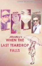 When The Last Teardrop Falls by JillianRico