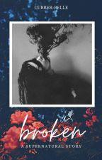 Broken: A Supernatural Story by currer-belle