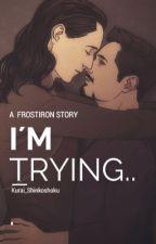 I'm trying... by Kurai_Shinkoshoku