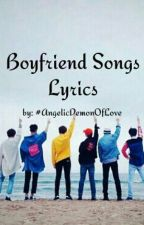 Boyfriend Song Lyrics by AngelicDemonOfLove