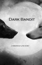 Dark Bandit -werewolf love story- by DarkBandit