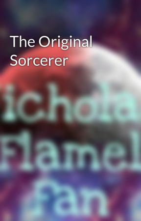 The Original Sorcerer by NicholasFlamelFan