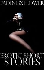 Erotic Short Stories (18+) by fadingxflower