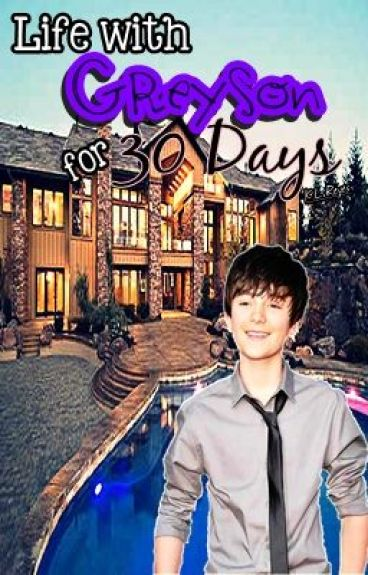 Life with Greyson for 30 Days (ON-HOLD) by GrexyMazing