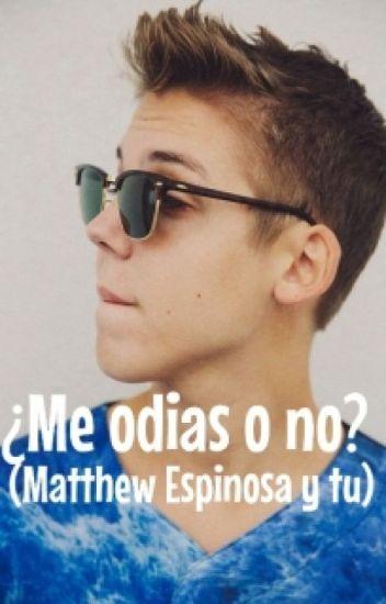 ¿Me odias o no? (Matthew Espinosa y tu)