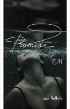 Promise || T.M  by xoxo_thatbitch