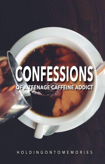 Confessions of a Teenage Caffeine Addict