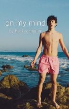 On My Mind (Hayes Grier Fanfiction) by heckyeahgrier