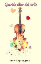 Querido chico del violín by your-hopeisgone