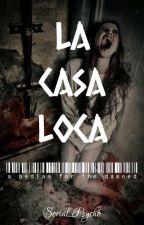 La Casa Loca by Serial_Psycho