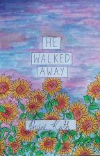 HE WALKED AWAY [𝘱𝘰𝘦𝘵𝘳𝘺] [𝘤𝘰𝘮𝘱𝘭𝘦𝘵𝘦] by sour_lollipop