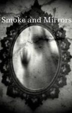 Smoke and mirrors by GAYtorade69