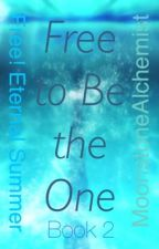 Free to Be the One [Book 2 of the Free to Disappear Series] {Complete} by MoonstoneAlchemist