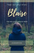 Blaise: The Millionaire's Ex-wife by Jicaheartsyou
