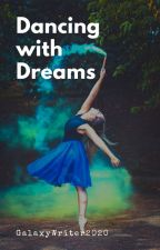 Dancing with Dreams by GalaxyWriter2020