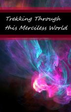 Trekking Through this Merciless World by slinkydot