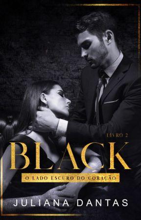 Black - O Lado Escuro do Coração - ATO II by Ju-Dantas