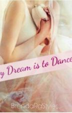 My Dream is to Dance... by BrendaRgStyles