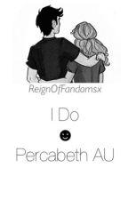 I do - Percabeth Fanfiction by ReignOfFandomsx