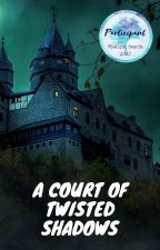A Court of Twisted Shadows by JIR1994