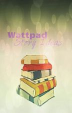 Wattpad Story Ideas by WinnieBirdy_17