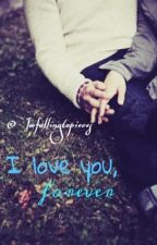 I love you, forever. (One Shot) by Imfallingtopieces