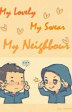 My Lovely, My Swear, My Neighbour by dea_deavyeka