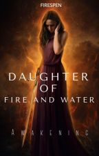 Daughter of Fire and Water Awakening by firespen
