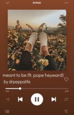 ❁ • 𝚖𝚎𝚊𝚗𝚝 𝚝𝚘 𝚋𝚎 • ❁                               a pope heyward fanfic by drpeppalife