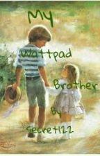 My Wattpad Brother! by secret122