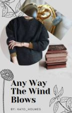 Anyway the Wind Blows (Avengers Fanfiction) by Kato_Holmes
