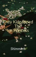 They Kidnapped The Ice Princess (Revising) by shimmerh