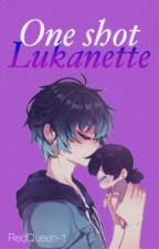 Lukanette {One Shots} by RedQueen-1