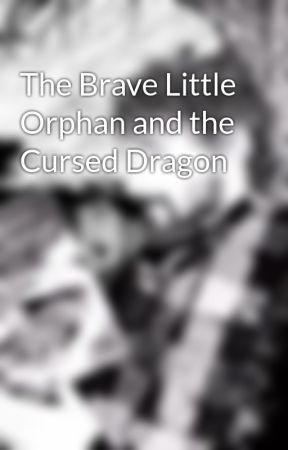 The Brave Little Orphan and the Cursed Dragon by KimmerJosephOReilly