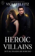 Heroic Villains. by theendofeverything03