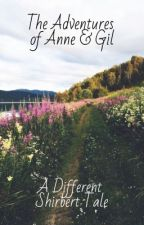 The Adventures of Anne & Gil - A Different Shirbert Tale by zamboiya