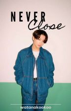 Never Close || [ON GOING] by kookooxtae
