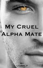 My Cruel Alpha Mate by Lauryn_F