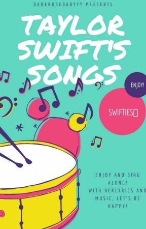 Taylor Swift's Songs by darkrosebabyyy
