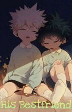 His Bestfriend - A bakudeku story [COMPLETED] by -CinnamonShips
