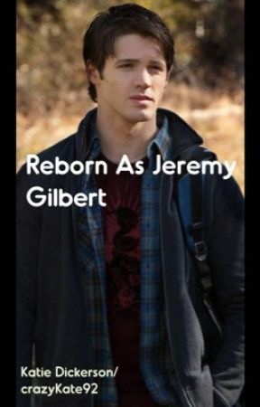 Reborn As Jeremy Gilbert by crazyKate92