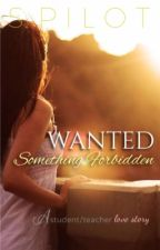 WANTED: Something Forbidden (Student/Teacher Mess) EDITING by SamPilot