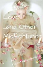 Love and Other Misfortunes (#Watty2014) by KhioneThePsychoQueen
