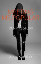 meeting Ms.POPULAR ( vAmpire story)COMPLETED by simpleagent